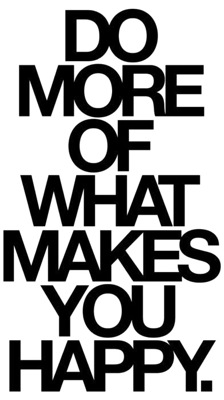 Motivational Monday - Do More of What Makes You Happy